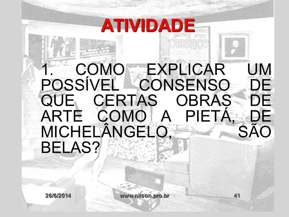 26/6/2014www.nilson.pro.br41 ATIVIDADE 1. COMO EXPLICAR UM POSSÍVEL CONSENSO DE QUE CERTAS OBRAS DE ARTE COMO A PIETÁ, DE MICHELÂNGELO, SÃO BELAS?