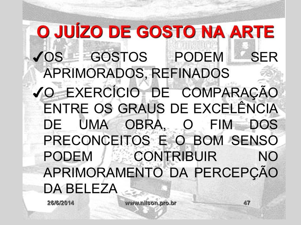 26/6/2014www.nilson.pro.br47 O JUÍZO DE GOSTO NA ARTE ✔ OS GOSTOS PODEM SER APRIMORADOS, REFINADOS ✔ O EXERCÍCIO DE COMPARAÇÃO ENTRE OS GRAUS DE EXCEL