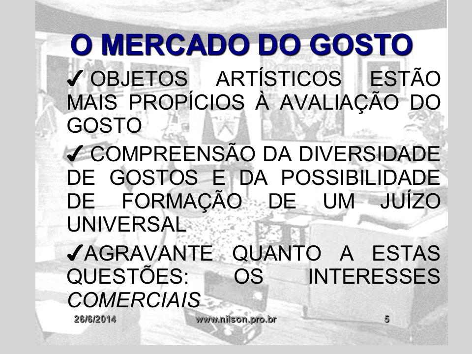 26/6/2014www.nilson.pro.br6 O MERCADO DO GOSTO  COM O ADVENTO DA MÍDIA A ARTE PASSOU A SER ENCARADA DENTRO DE UMA PERSPECTIVA COMERCIAL  A ARTE PASSOU A SER COMPREENDIDA AOS MOLDES DO MERCADO