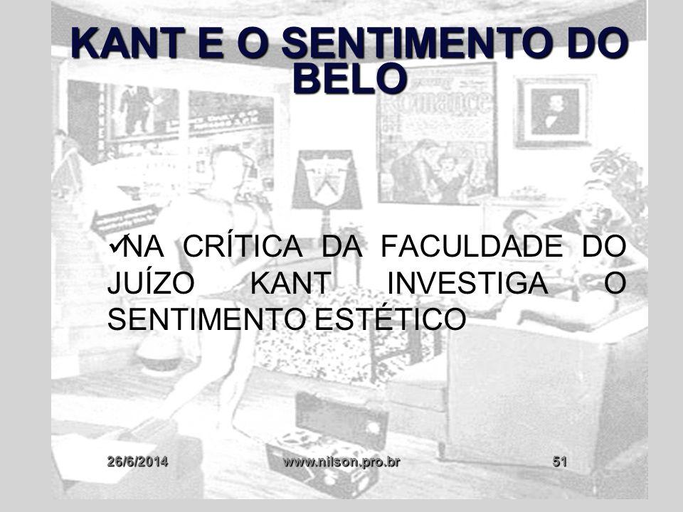 26/6/2014www.nilson.pro.br51 KANT E O SENTIMENTO DO BELO  NA CRÍTICA DA FACULDADE DO JUÍZO KANT INVESTIGA O SENTIMENTO ESTÉTICO