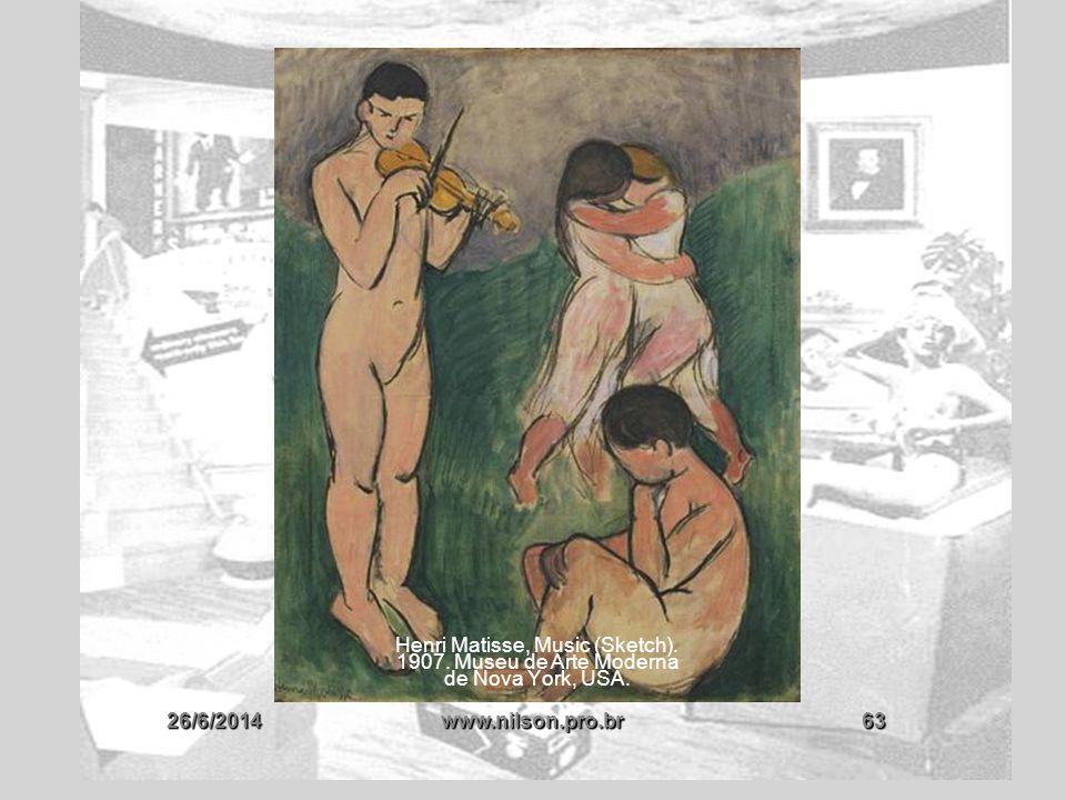 26/6/2014www.nilson.pro.br63 Henri Matisse, Music (Sketch). 1907. Museu de Arte Moderna de Nova York, USA.