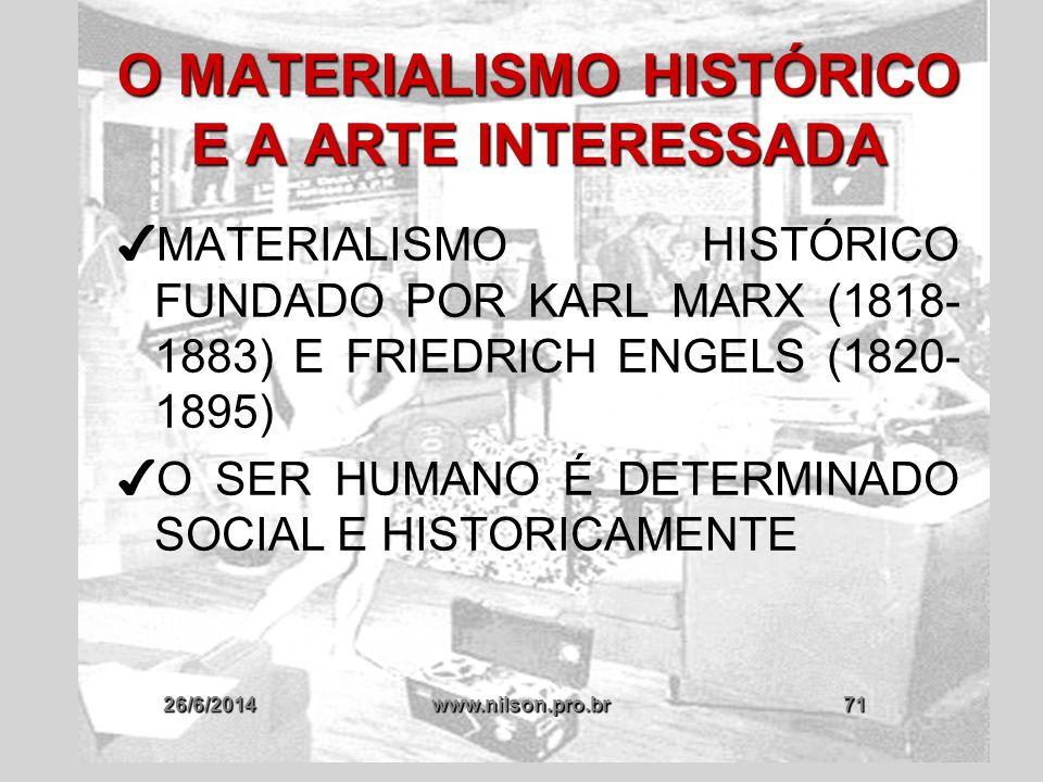 26/6/2014www.nilson.pro.br71 O MATERIALISMO HISTÓRICO E A ARTE INTERESSADA ✔ MATERIALISMO HISTÓRICO FUNDADO POR KARL MARX (1818- 1883) E FRIEDRICH ENG