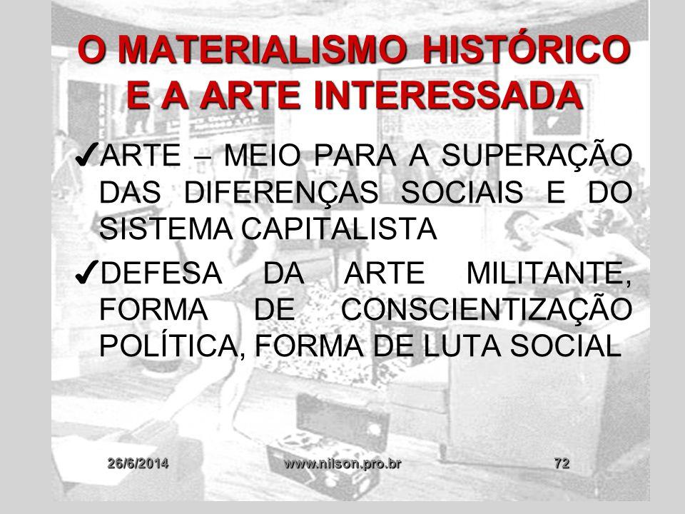 26/6/2014www.nilson.pro.br72 O MATERIALISMO HISTÓRICO E A ARTE INTERESSADA ✔ ARTE – MEIO PARA A SUPERAÇÃO DAS DIFERENÇAS SOCIAIS E DO SISTEMA CAPITALI