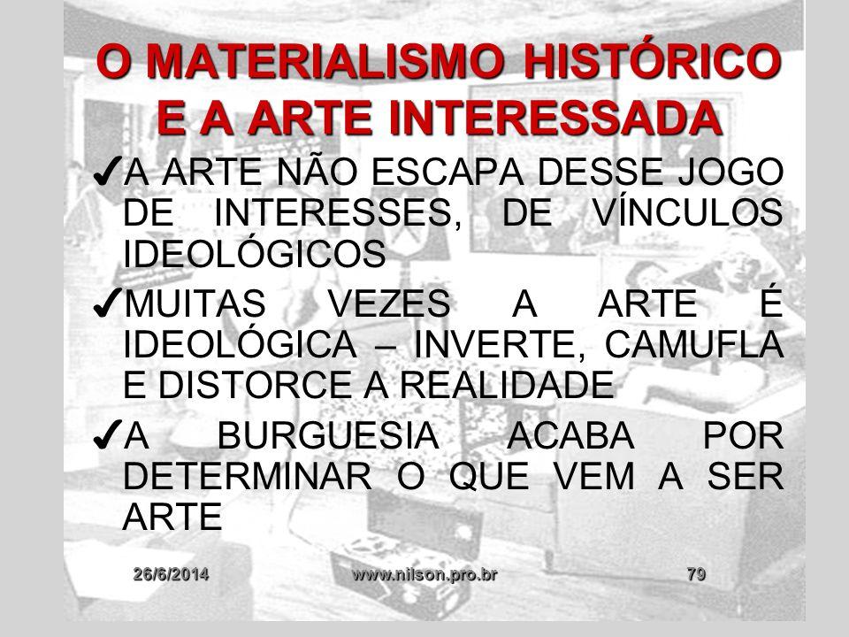 26/6/2014www.nilson.pro.br79 O MATERIALISMO HISTÓRICO E A ARTE INTERESSADA ✔ A ARTE NÃO ESCAPA DESSE JOGO DE INTERESSES, DE VÍNCULOS IDEOLÓGICOS ✔ MUI