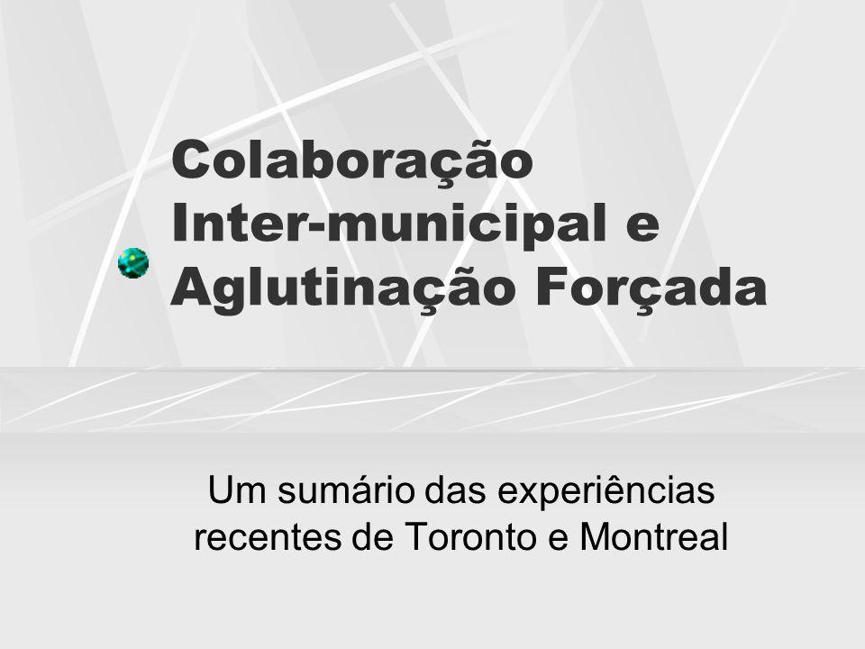Colaboração Inter-municipal e Aglutinação Forçada Um sumário das experiências recentes de Toronto e Montreal