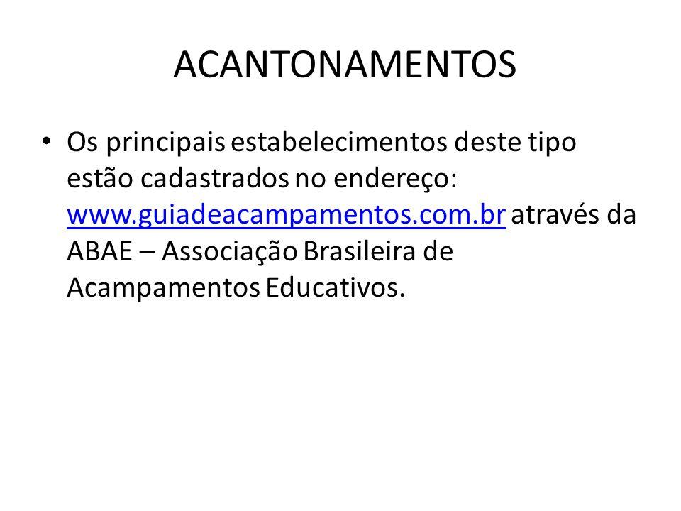 ACANTONAMENTOS • Os principais estabelecimentos deste tipo estão cadastrados no endereço: www.guiadeacampamentos.com.br através da ABAE – Associação Brasileira de Acampamentos Educativos.