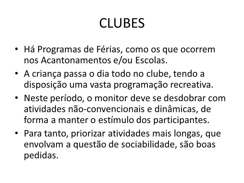 CLUBES • Há Programas de Férias, como os que ocorrem nos Acantonamentos e/ou Escolas. • A criança passa o dia todo no clube, tendo a disposição uma va