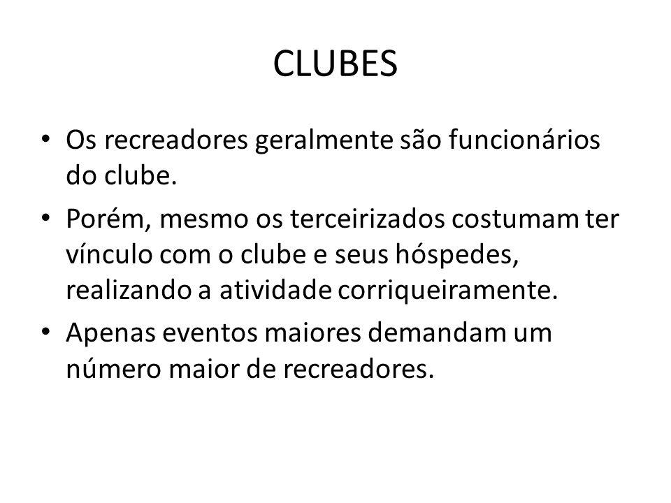 CLUBES • Os recreadores geralmente são funcionários do clube. • Porém, mesmo os terceirizados costumam ter vínculo com o clube e seus hóspedes, realiz