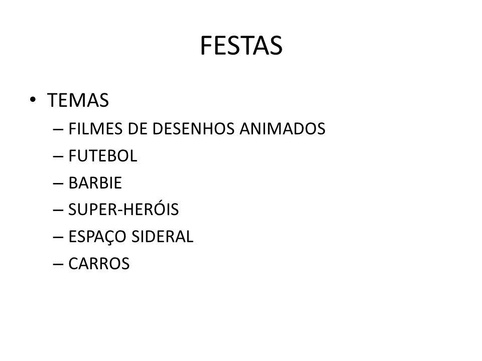 FESTAS • TEMAS – FILMES DE DESENHOS ANIMADOS – FUTEBOL – BARBIE – SUPER-HERÓIS – ESPAÇO SIDERAL – CARROS
