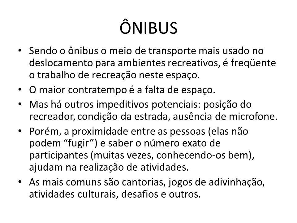 ÔNIBUS • Sendo o ônibus o meio de transporte mais usado no deslocamento para ambientes recreativos, é freqüente o trabalho de recreação neste espaço.