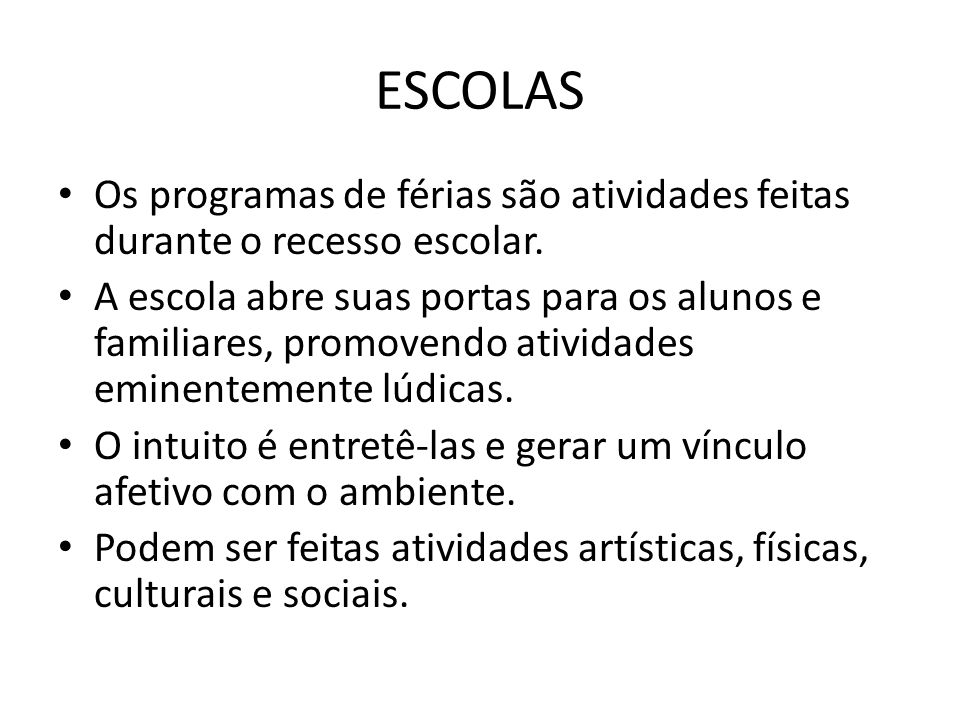 ESCOLAS • Os programas de férias são atividades feitas durante o recesso escolar. • A escola abre suas portas para os alunos e familiares, promovendo