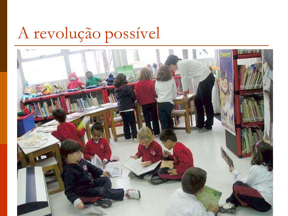  Movimento Educacionista  Dificuldade: classes médias e altas vão sentir que perderão os privilégios que têm por causa do monopólio da qualidade, como foi com o movimento abolicionista A revolução possível