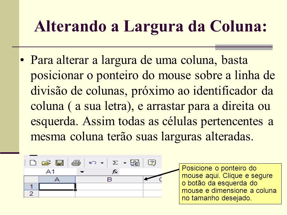 Inserindo e Excluindo Linhas e Colunas •Inserir: Para inserir uma linha ou coluna inteira, posicione o ponteiro do mouse na identificação da linha (número) ou na identificação da coluna (letra), em seguida, clique o botão direito do mouse.
