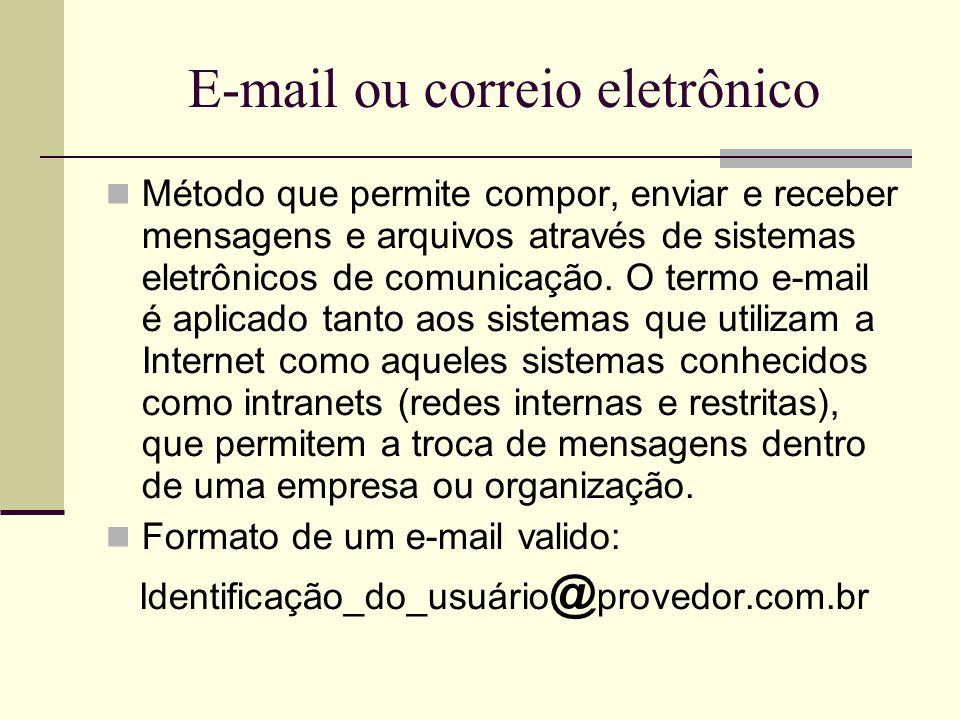 E-mails gratuitos: http://pt.wikipedia.org/wiki/Lista_de_e-mails_gratuitos  www.msn.com.br = www.hotmail.com.br  www.pop.com.br  www.gmail.com  www.bol.com.br  www.ibest.com.br  www.ig.com.br  www.zipmail.com.br Observe a capacidade de armazenamento total, que variam muito de um provedor para outro, e recursos adicionais que os provedores oferecem (anti-vírus, anti-spam, bloqueios, agenda de contatos, etc.)
