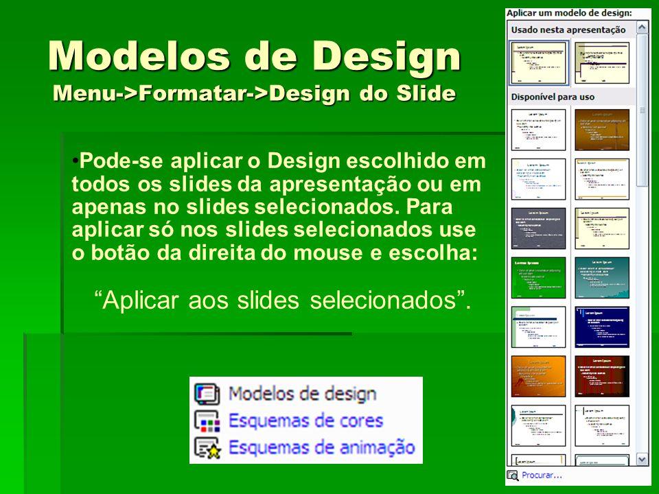 Esquemas de Cores Menu->Formatar->Plano de Fundo •Pode-se também mudar os esquema de cores de um modelo de design em um slide ou em todos os slides da apresentação.