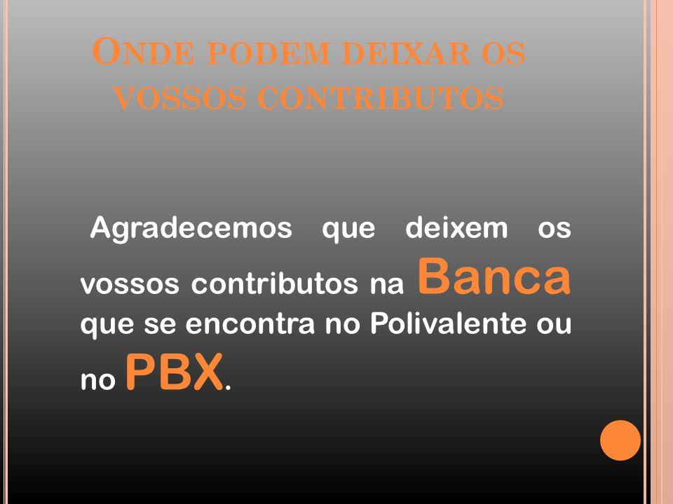 O NDE PODEM DEIXAR OS VOSSOS CONTRIBUTOS Agradecemos que deixem os vossos contributos na Banca que se encontra no Polivalente ou no PBX.