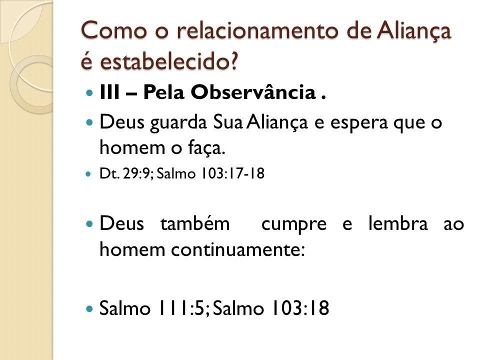 Como o relacionamento de Aliança é estabelecido. III – Pela Observância.