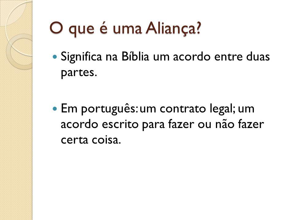 O que é uma Aliança. Significa na Bíblia um acordo entre duas partes.