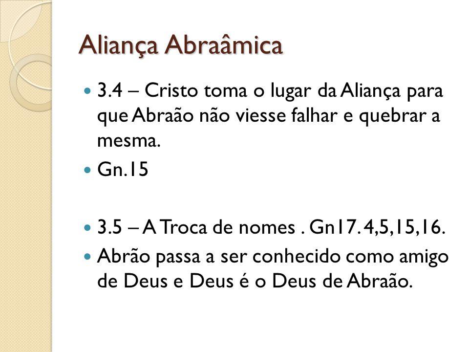 Aliança Abraâmica  3.4 – Cristo toma o lugar da Aliança para que Abraão não viesse falhar e quebrar a mesma.