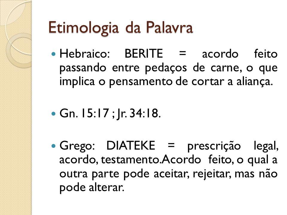 Etimologia da Palavra  Hebraico: BERITE = acordo feito passando entre pedaços de carne, o que implica o pensamento de cortar a aliança.