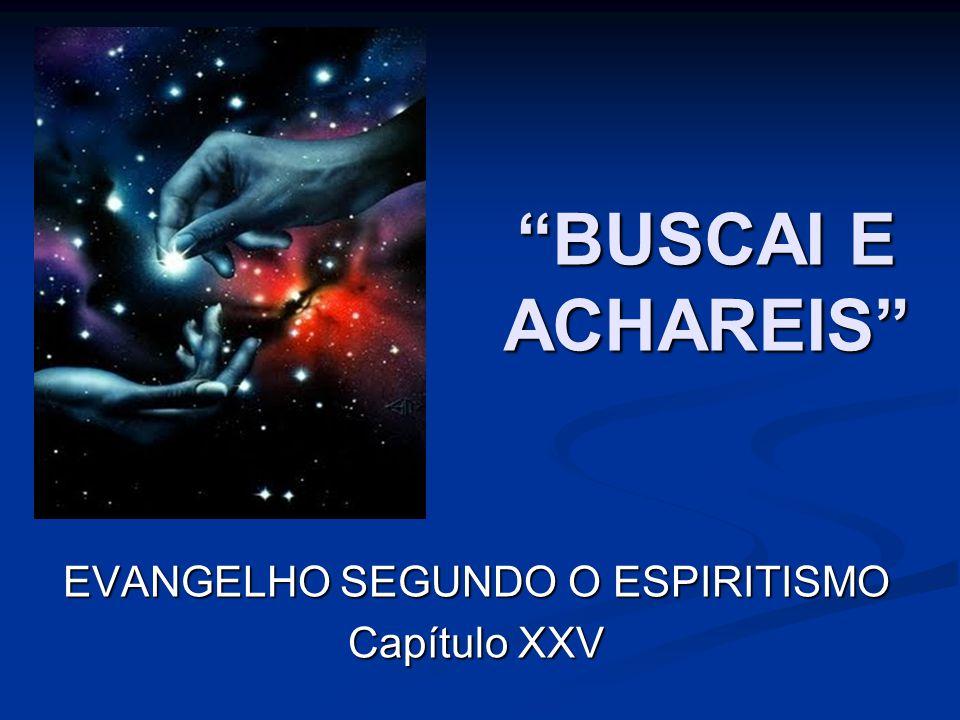 """""""BUSCAI E ACHAREIS"""" EVANGELHO SEGUNDO O ESPIRITISMO Capítulo XXV"""