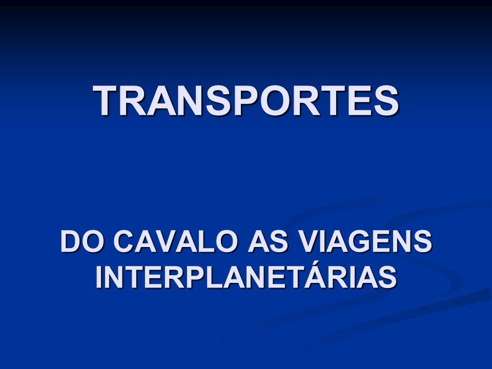 TRANSPORTES DO CAVALO AS VIAGENS INTERPLANETÁRIAS