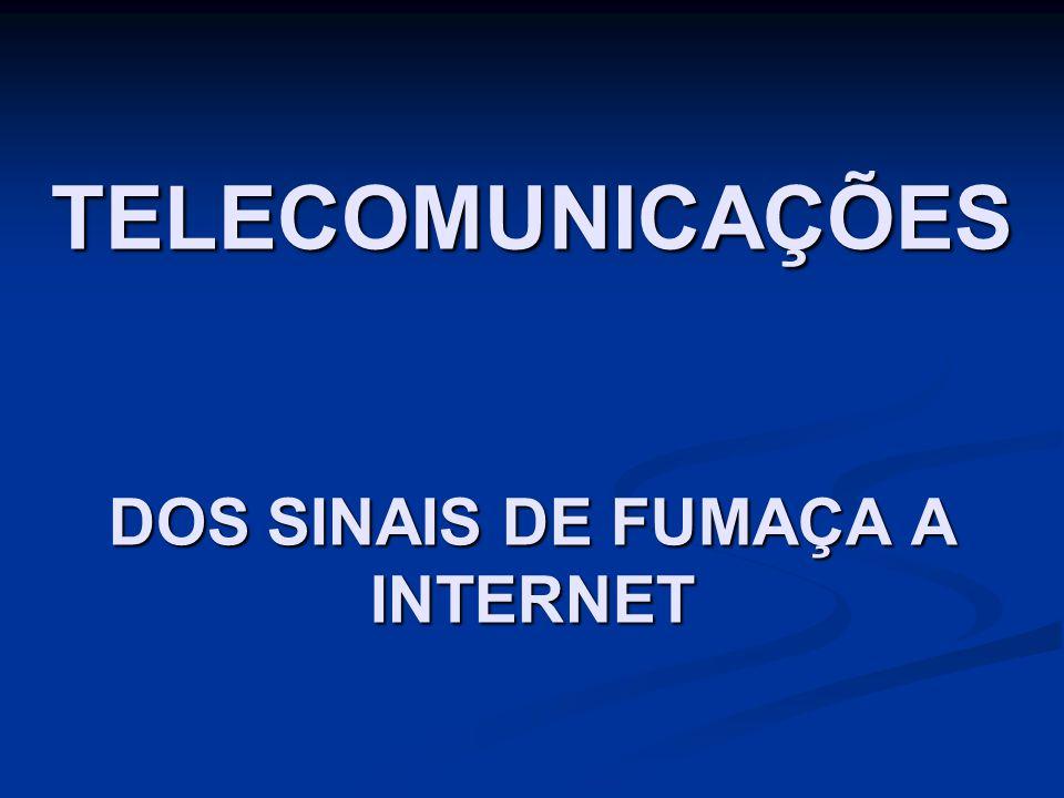TELECOMUNICAÇÕES DOS SINAIS DE FUMAÇA A INTERNET