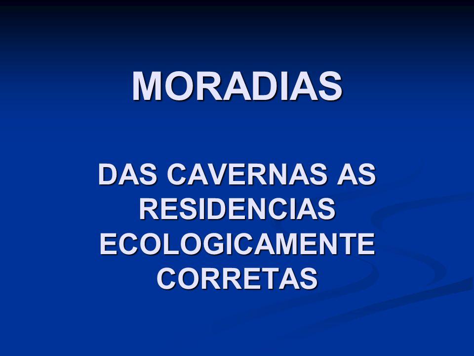 MORADIAS DAS CAVERNAS AS RESIDENCIAS ECOLOGICAMENTE CORRETAS