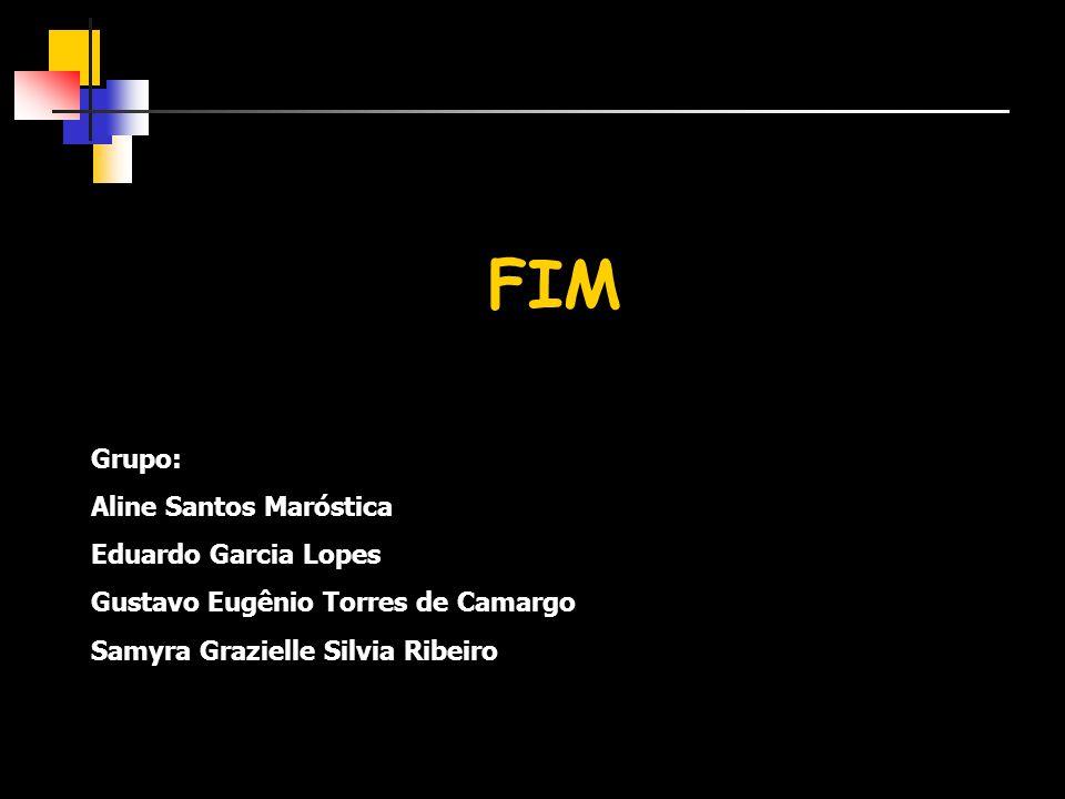 FIM Grupo: Aline Santos Maróstica Eduardo Garcia Lopes Gustavo Eugênio Torres de Camargo Samyra Grazielle Silvia Ribeiro