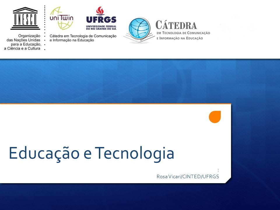 Educação e Tecnologia : Rosa Vicari/CINTED/UFRGS