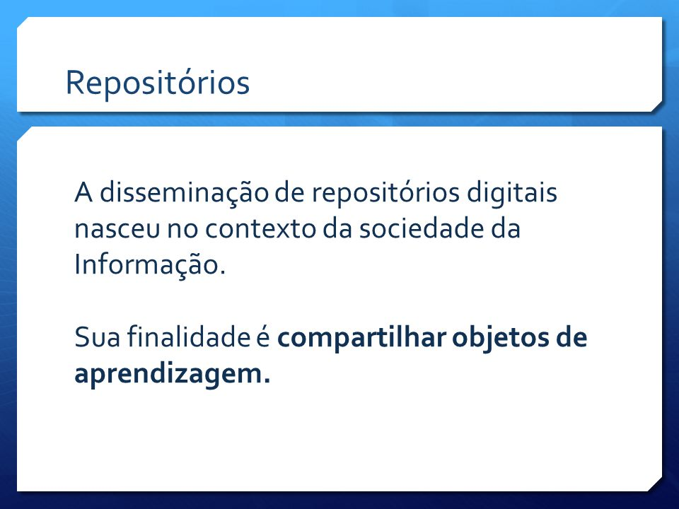 Repositórios A disseminação de repositórios digitais nasceu no contexto da sociedade da Informação.