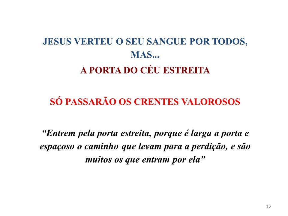 """JESUS VERTEU O SEU SANGUE POR TODOS, MAS... A PORTA DO CÉU ESTREITA SÓ PASSARÃO OS CRENTES VALOROSOS """"Entrem pela porta estreita, porque é larga a por"""