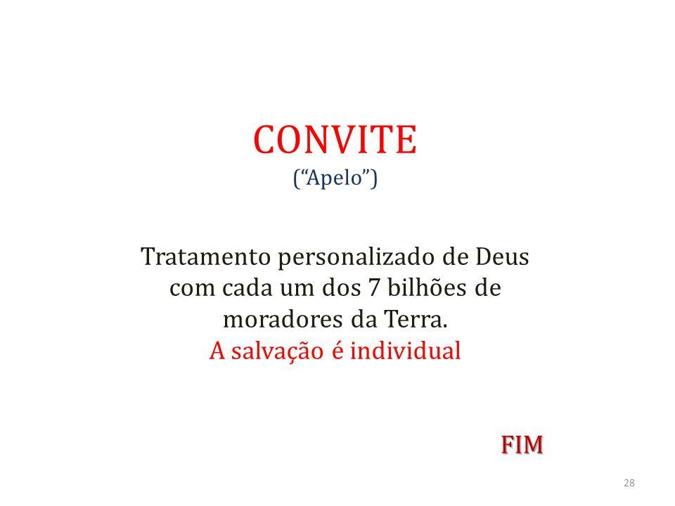 """CONVITE (""""Apelo"""") Tratamento personalizado de Deus com cada um dos 7 bilhões de moradores da Terra. A salvação é individualFIM 28"""