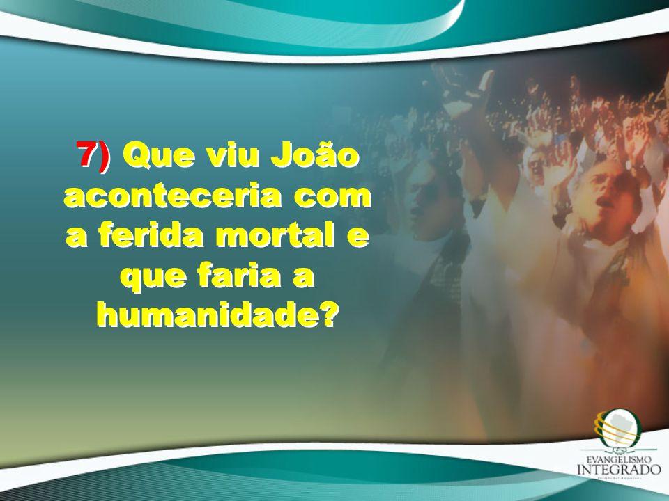 7) Que viu João aconteceria com a ferida mortal e que faria a humanidade?