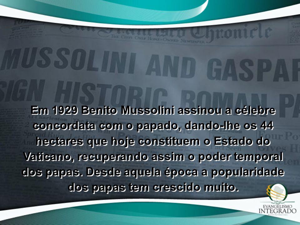 Em 1929 Benito Mussolini assinou a célebre concordata com o papado, dando-lhe os 44 hectares que hoje constituem o Estado do Vaticano, recuperando ass