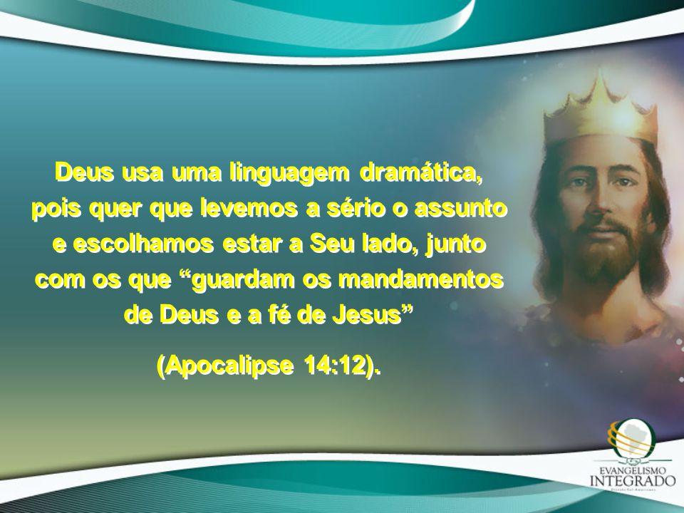 """Deus usa uma linguagem dramática, pois quer que levemos a sério o assunto e escolhamos estar a Seu lado, junto com os que """"guardam os mandamentos de D"""