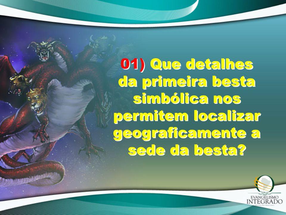 01) Que detalhes da primeira besta simbólica nos permitem localizar geograficamente a sede da besta?