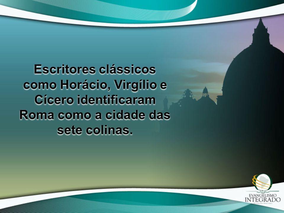 Escritores clássicos como Horácio, Virgílio e Cícero identificaram Roma como a cidade das sete colinas.