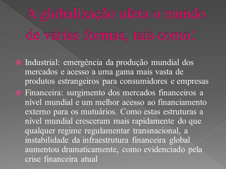  Industrial: emergência da produção mundial dos mercados e acesso a uma gama mais vasta de produtos estrangeiros para consumidores e empresas  Finan