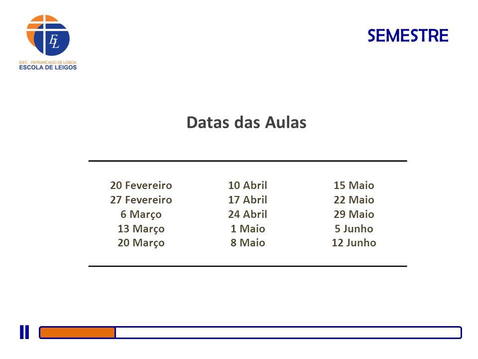 SEMESTRE Datas das Aulas 20 Fevereiro 27 Fevereiro 6 Março 13 Março 20 Março 10 Abril 17 Abril 24 Abril 1 Maio 8 Maio 15 Maio 22 Maio 29 Maio 5 Junho