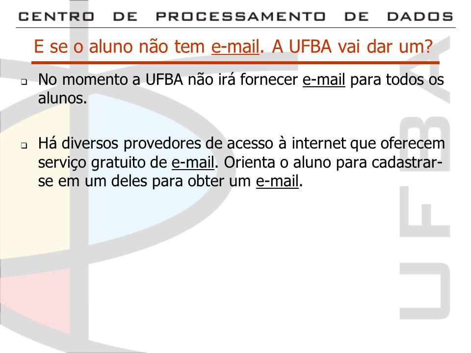 E se o aluno não tem e-mail. A UFBA vai dar um.