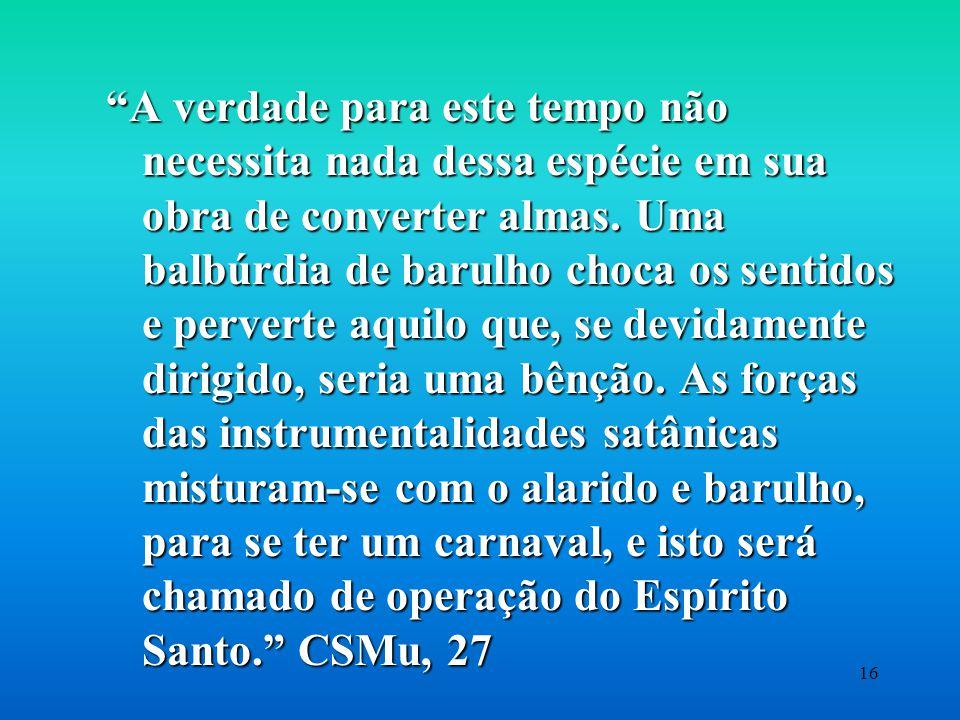 """15 """"O Espírito Santo nunca Se revela por tais métodos, em tal balbúrdia de ruídos. Isto é uma invenção de Satanás para encobrir seus engenhosos método"""