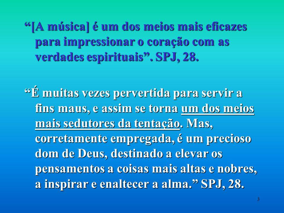 3 [A música] é um dos meios mais eficazes para impressionar o coração com as verdades espirituais .
