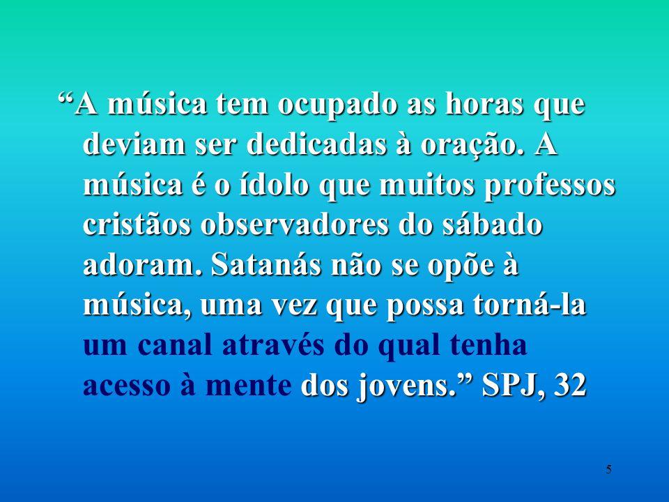 """4 QUAL É A ESTRATÉGIA DE SATANÁS? """"O amor pela música leva os imprudentes a unir-se com os amantes do mundo nas reuniões de divertimentos, aonde Deus"""