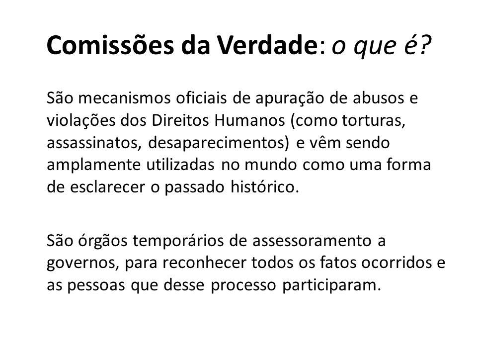 Comissões da Verdade: o que é? São mecanismos oficiais de apuração de abusos e violações dos Direitos Humanos (como torturas, assassinatos, desapareci