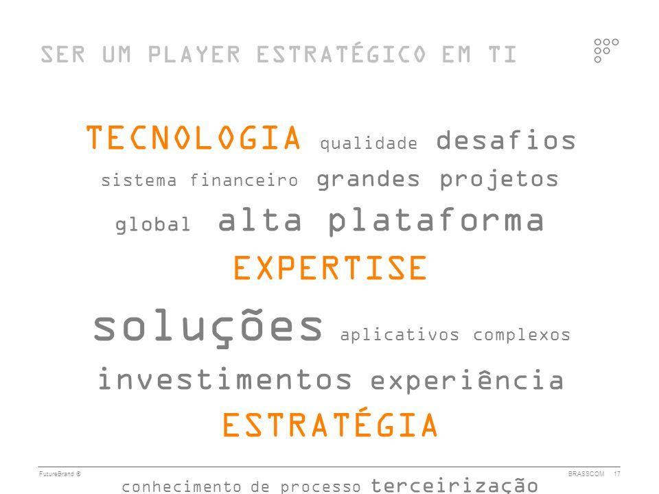 FutureBrand ®BRASSCOM17 SER UM PLAYER ESTRATÉGICO EM TI TECNOLOGIA qualidade desafios sistema financeiro grandes projetos global alta plataforma EXPER
