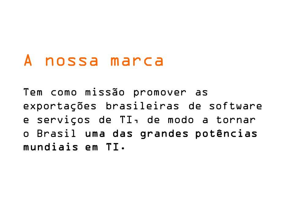 A nossa marca Tem como missão promover as exportações brasileiras de software e serviços de TI, de modo a tornar o Brasil uma das grandes potências mu