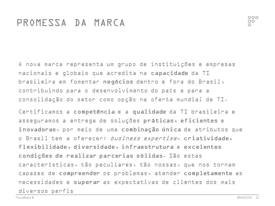 FutureBrand ®BRASSCOM20 A nova marca representa um grupo de instituições e empresas nacionais e globais que acredita na capacidade da TI brasileira em