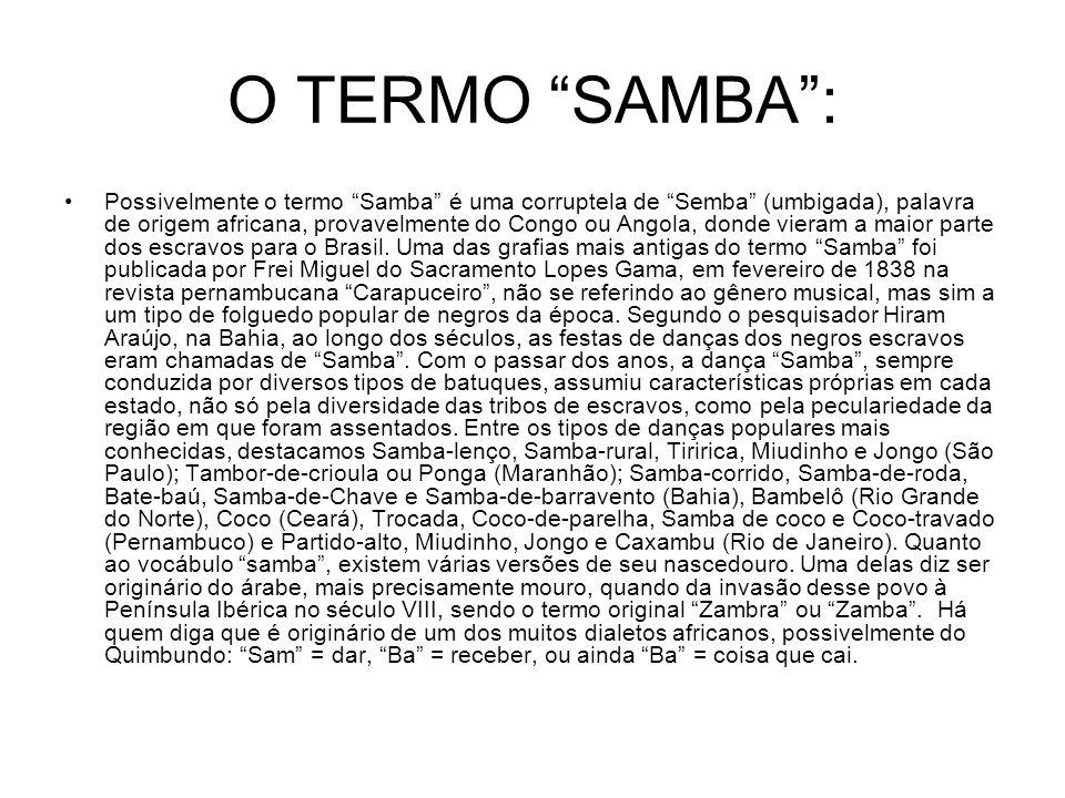 """O TERMO """"SAMBA"""": •Possivelmente o termo """"Samba"""" é uma corruptela de """"Semba"""" (umbigada), palavra de origem africana, provavelmente do Congo ou Angola,"""