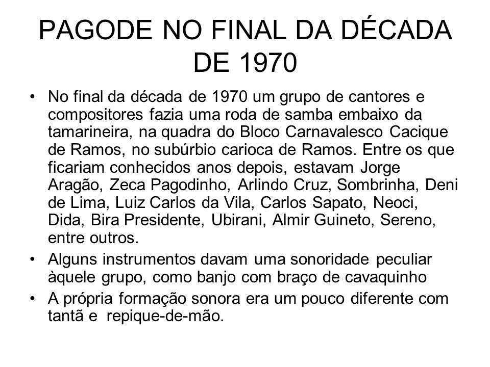 PAGODE NO FINAL DA DÉCADA DE 1970 •No final da década de 1970 um grupo de cantores e compositores fazia uma roda de samba embaixo da tamarineira, na q